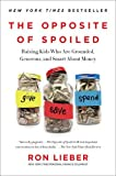 img - for The Opposite of Spoiled: Raising Kids Who Are Grounded, Generous, and Smart About Money by Ron Lieber (February 23,2016) book / textbook / text book