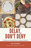 Delay, Dont Deny: Living an Intermittent Fasting Lifestyle