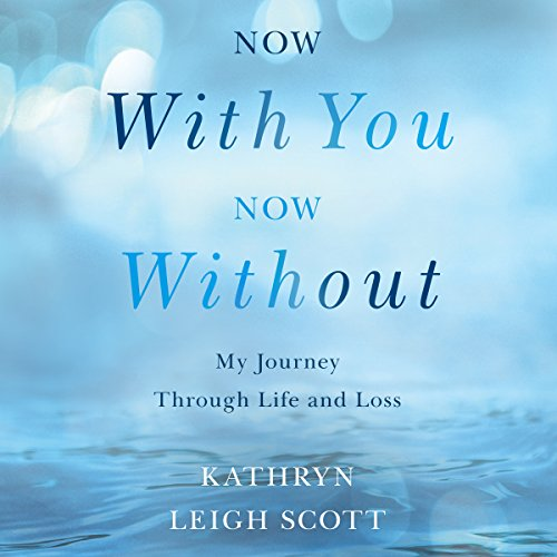 Now With You, Now Without: My Journey Through Life and Loss by Brilliance Audio