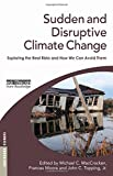 img - for Sudden and Disruptive Climate Change: Exploring the Real Risks and How We Can Avoid Them (Earthscan Climate) book / textbook / text book