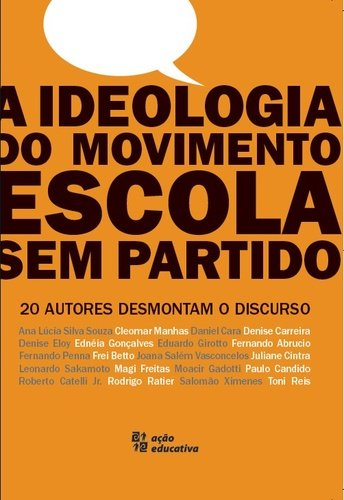 A Ideologia do Movimento Escola sem Partido. 20 Autores Desmontam o Discurso