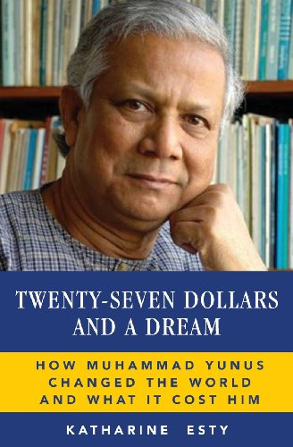 Twenty Seven Dollars And A Dream  How Muhammad Yunus Changed The World And What It Cost Him