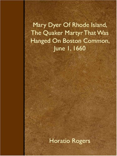 Download Mary Dyer Of Rhode Island, The Quaker Martyr That Was Hanged On Boston Common, June 1, 1660 PDF