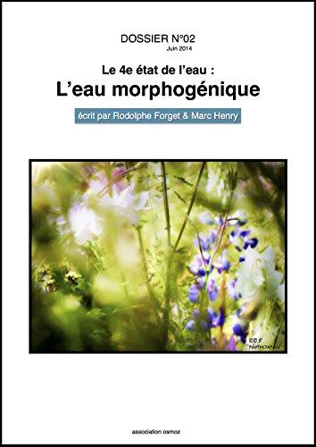 DOSSIER N°02 / Le 4e état de l'eau: L'eau morphogénique (French Edition)