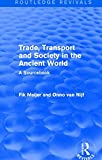 Trade, Transport and Society in the Ancient World (Routledge Revivals): A Sourcebook, Onno Van Nijf, Fik Meijer, 1138826596