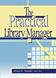 The Practical Library Manager (Haworth Series in Cataloging & Classification)