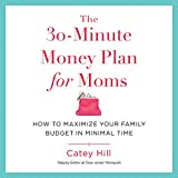 The 30-Minute Money Plan for Moms: How to Maximize Your Family Budget in Minimal Time