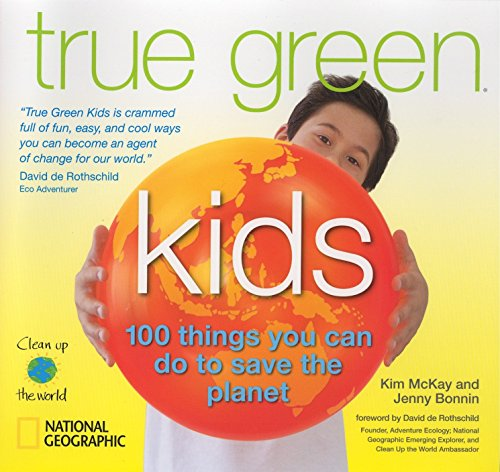 True Green Kids: 100 Things You Can Do to Save the Planet (Rothschild De David)