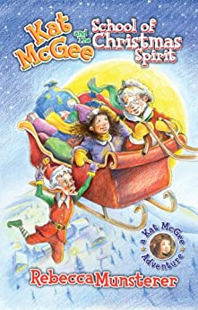 Kat McGee and The School of Christmas Spirit (A Kat McGee Adventure Book 1) by [Munsterer, Rebecca]