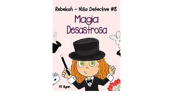 Rebekah - Niña Detective #8: ¡Magia Desastrosa! (una divertida historia de misterio para niños entre 9-12 años) (Spanish Edition) - Kindle edition by PJ ...