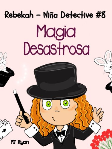 Rebekah - Niña Detective #8: ¡Magia Desastrosa! (una divertida historia de