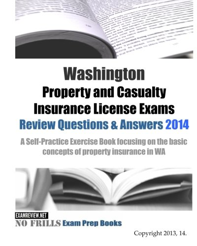 Download Washington Property and Casualty Insurance License Exams Review Questions & Answers 2014: A Self-Practice Exercise Book focusing on the basic concepts of property insurance in WA Pdf
