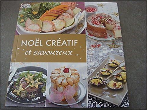 Téléchargez des livres gratuits pour iphone NOEL CRÉATIF ET SAVOUREUX !! (CUISINE ACTUELLE) PDF iBook