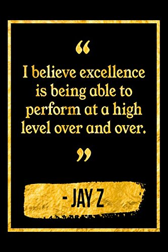 I Believe Excellence Is Being Able To Perform At A High Level Over And Over: Black and Gold Jay Z Quote Notebook