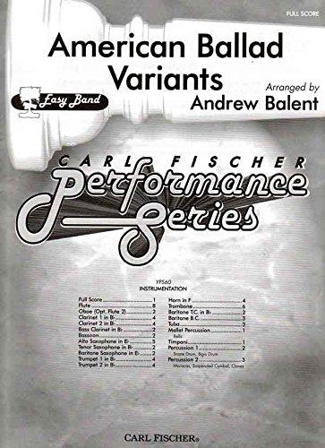 American Ballad Variants - - Andrew Balent - Carl Fischer - Flute, Oboe, Clarinet I, Clarinet II, Bass Clarinet, Bassoon, Alto Saxophone, Tenor Saxophone, Baritone Saxophone, Trumpet I, Trumpet II, Horn, Tenor, Baritone (Bass Clef), Tuba, Mallet Percussion, Timpani, Percussion I, Percussion II - Concert Band - YPS60F ()