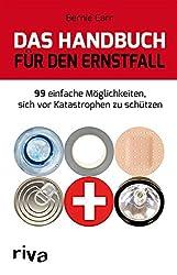 Das Handbuch für den Ernstfall: 99 einfache Möglichkeiten, sich vor Katastrophen zu schützen