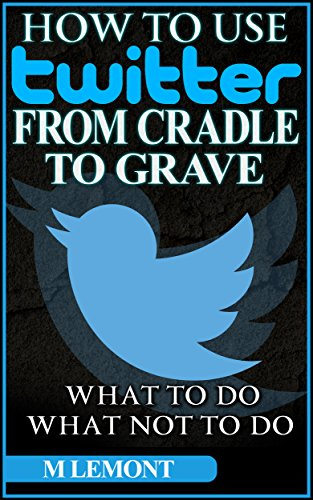 Amazon How To Use Twitter From Cradle To Grave Beginners Guide