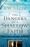 The Dangers of a Shallow Faith, A. W. Tozer, 0764216163