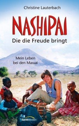 Nashipai - Die die Freude bringt: Mein Leben bei den Massai