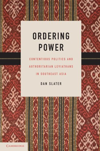Ordering Power: Contentious Politics and Authoritarian Leviathans in Southeast Asia (Cambridge Studies in Comparative Po