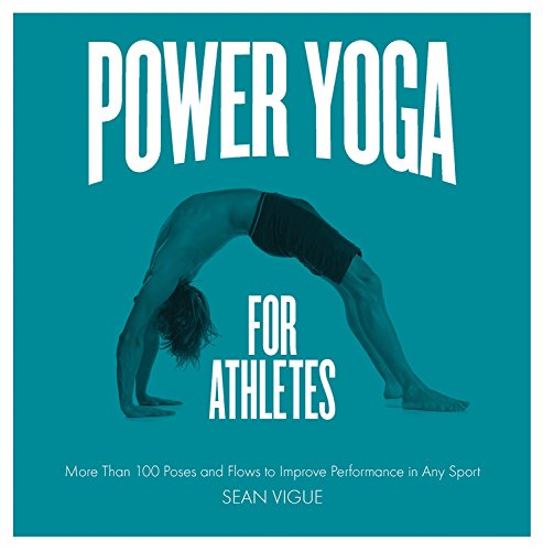 Power Yoga For Athletes  More Than 100 Poses And Flows To Improve Performance In Any Sport