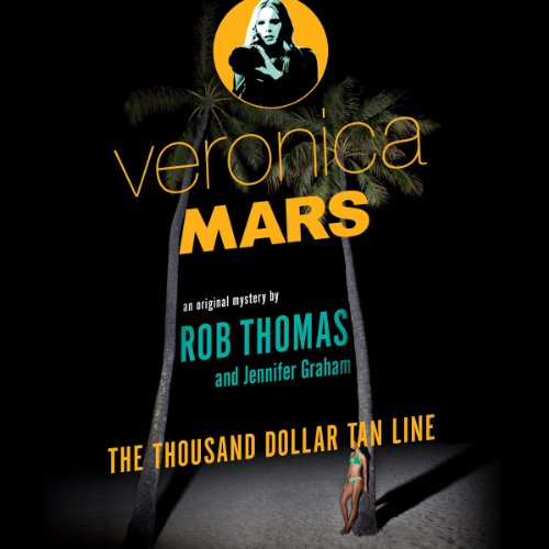 Veronica Mars: An Original Mystery by Rob Thomas: The Thousand-Dollar Tan Line cover