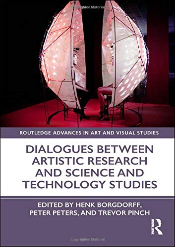 Dialogues Between Artistic Research And Science And Technology Studies  Routledge Advances In Art And Visual Studies