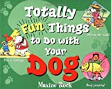 Totally Fun Things to Do with Your Dog, Maxine Rock, 047119574X