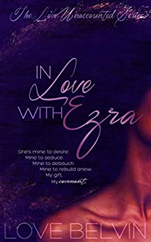 In Love with Ezra (Love Unaccounted Book 2) by [Belvin, Love]