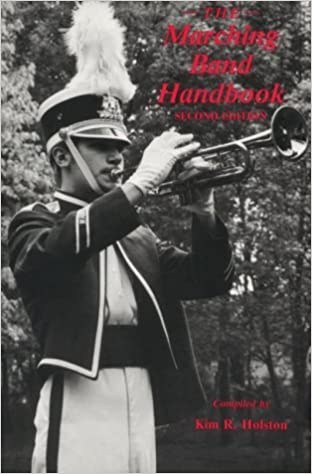 The Marching Band Handbook: Competitions, Instruments, Clinics, Fundraising, Publicity, Uniforms, Accessories, Trophies, Drum Corps, Twirling, Color (1994-05-01)