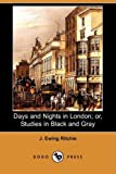 Days and Nights in London; or, Studies in Black and Gray, J. Ewing Ritchie, 1409965767