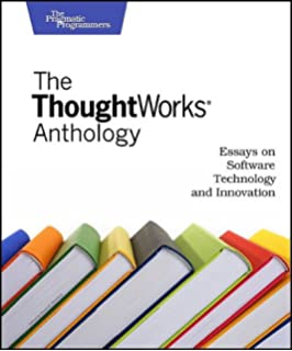 the thoughtworks anthology volume more essays on software  the thoughtworks anthology essays on software technology and innovation pragmatic programmers