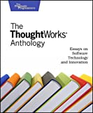 The Thoughtworks Anthology: Essays on Software Technology and Innovation (Pragmatic Programmers), ThoughtWorks Inc., 193435614X
