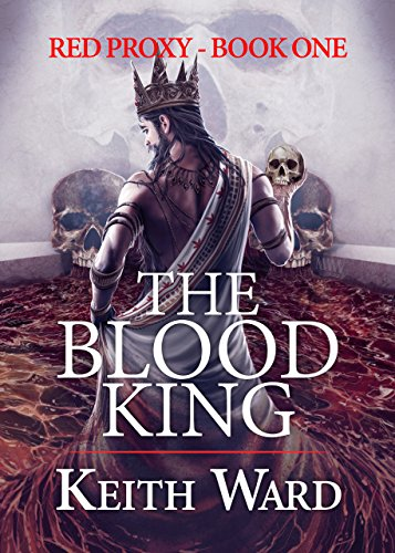 The Blood King (Red Proxy Book 1) by [Ward, Keith]