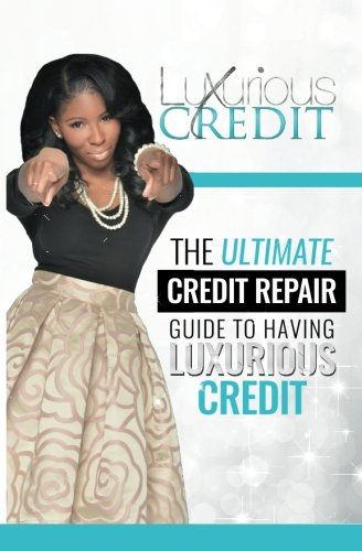 The Ultimate Credit Repair Guide to Having Luxurious Credit