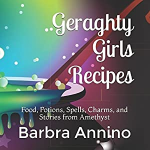 Geraghty Girls Recipes Food Potions Spells Charms And Stories From Amethyst Part Of The A Stacy Justice Mystery