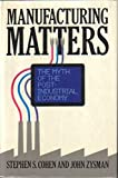 img - for Manufacturing Matters: The Myth of the Post-Industrial Economy by Stephen S. Cohen (1987-07-13) book / textbook / text book