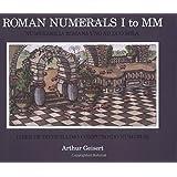 Roman Numerals I to Mm: Numerabilia Romanana Uno Ad Duo Mila