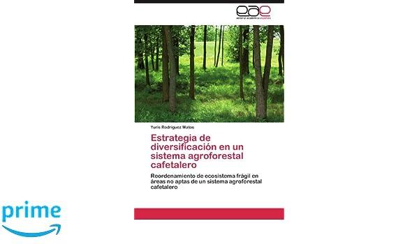 Amazon.com: Estrategia de diversificación en un sistema agroforestal cafetalero: Reordenamiento de ecosistema frágil en áreas no aptas de un sistema ...