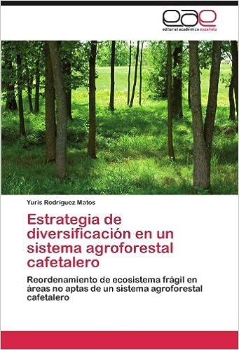 Estrategia de diversificación en un sistema agroforestal cafetalero: Reordenamiento de ecosistema frágil en áreas no aptas de un sistema agroforestal ...