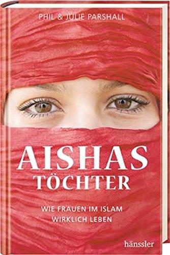Aishas Töchter: Wie Frauen im Islam wirklich leben