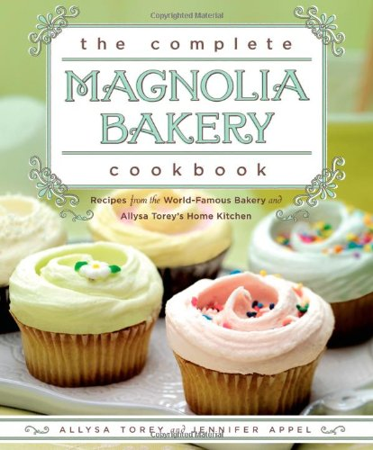The Complete Magnolia Bakery Cookbook: Recipes from the World-Famous Bakery and Allysa Torey's Home Kitchen cover