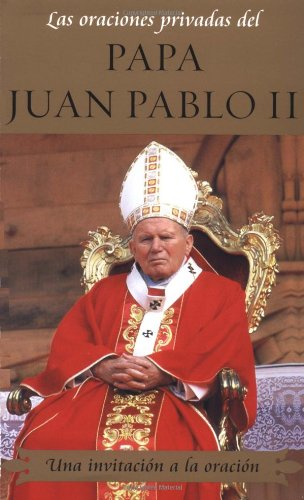 Las oraciones privadas del Papa Juan Pablo II (Private Prayers of Pope John Paul: Una invitacion a la oracion (Invitation to Prayer) (Private Prayers of Pope John Paul II) (Spanish Edition) by Brand: Atria
