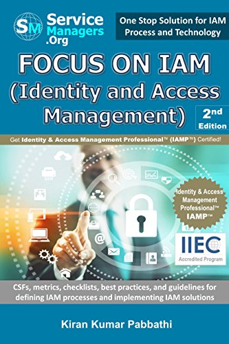 Focus on IAM (Identity and Access Management): CSFs, metrics, checklists, best practices, and guidelines for defining IAM processes and implementing IAM solutions (Identity And Access Management Best Practices)