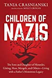Children of Nazis: The Sons and Daughters of Himmler, Göring, Höss, Mengele, and Others- Living with a Father's Monstrous Legacy