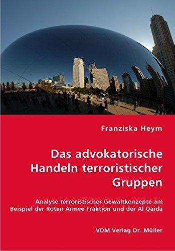 Das advokatorische Handeln terroristischer Gruppen: Analyse terroristischer Gewaltkonzepte am Beispiel der Roten Armee Fraktion und der Al Qaida