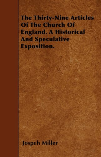 Download The Thirty-Nine Articles Of The Church Of England. A Historical And Speculative Exposition. PDF