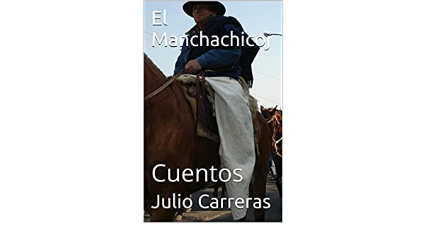 Amazon.com: El Manchachicoj: Cuentos (Spanish Edition) eBook: Julio Carreras: Kindle Store