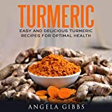 #7: Turmeric: Easy and Delicious Turmeric Recipes for Optimal Health