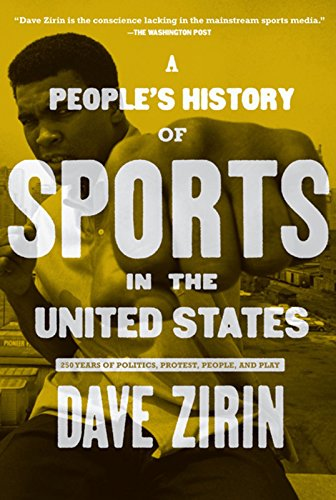 People's History of Sports in the United States: 250 Years of Politics, Protest, People, and Play (New Press People's Hi